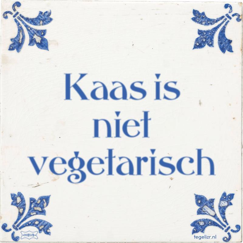 Kaas is niet vegetarisch - Online tegeltjes bakken