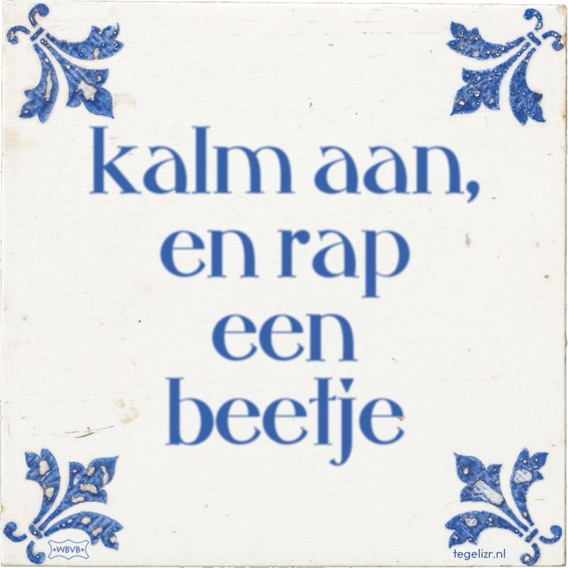 kalm aan, en rap een beetje - Online tegeltjes bakken