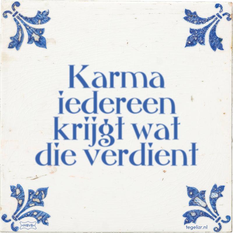 Karma iedereen krijgt wat die verdient - Online tegeltjes bakken