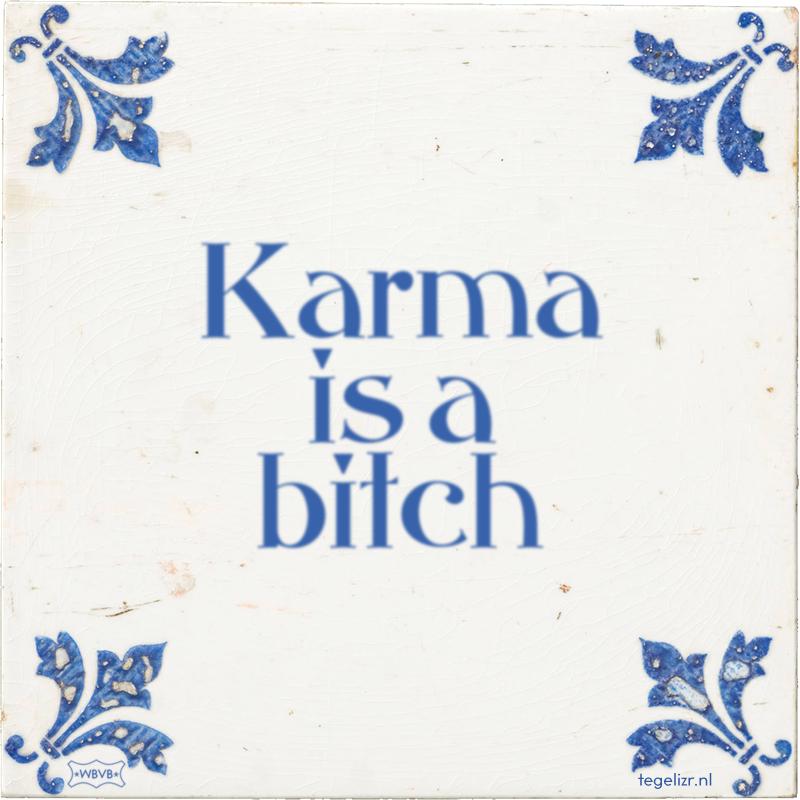 Karma is a bitch - Online tegeltjes bakken