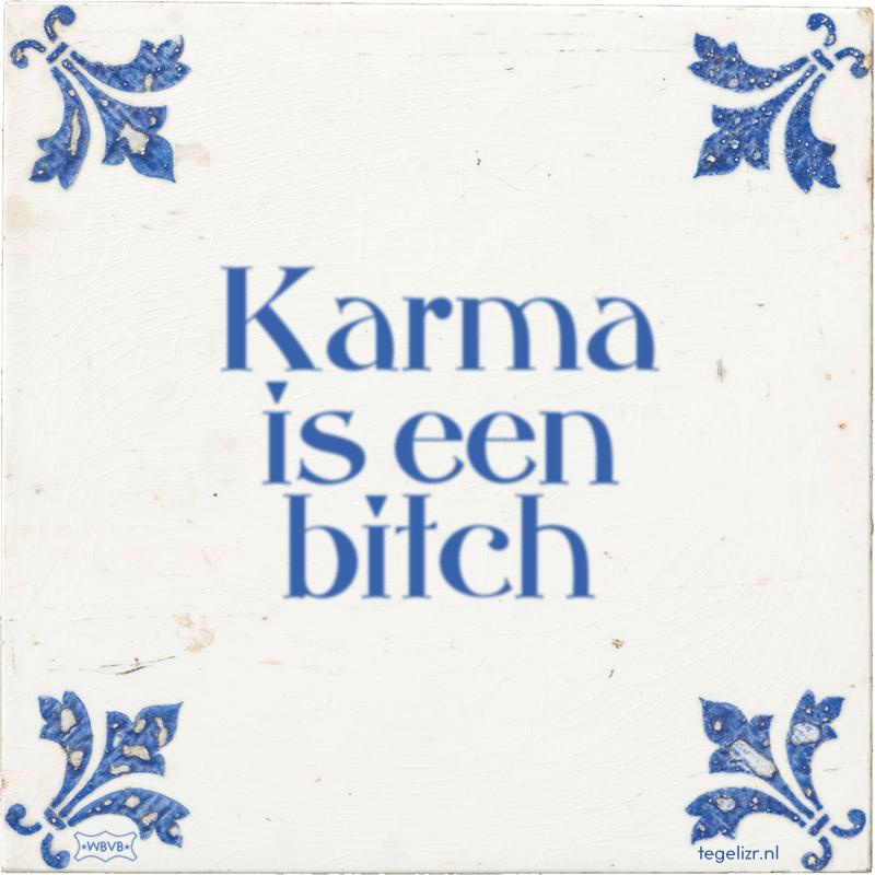 Karma is een bitch - Online tegeltjes bakken