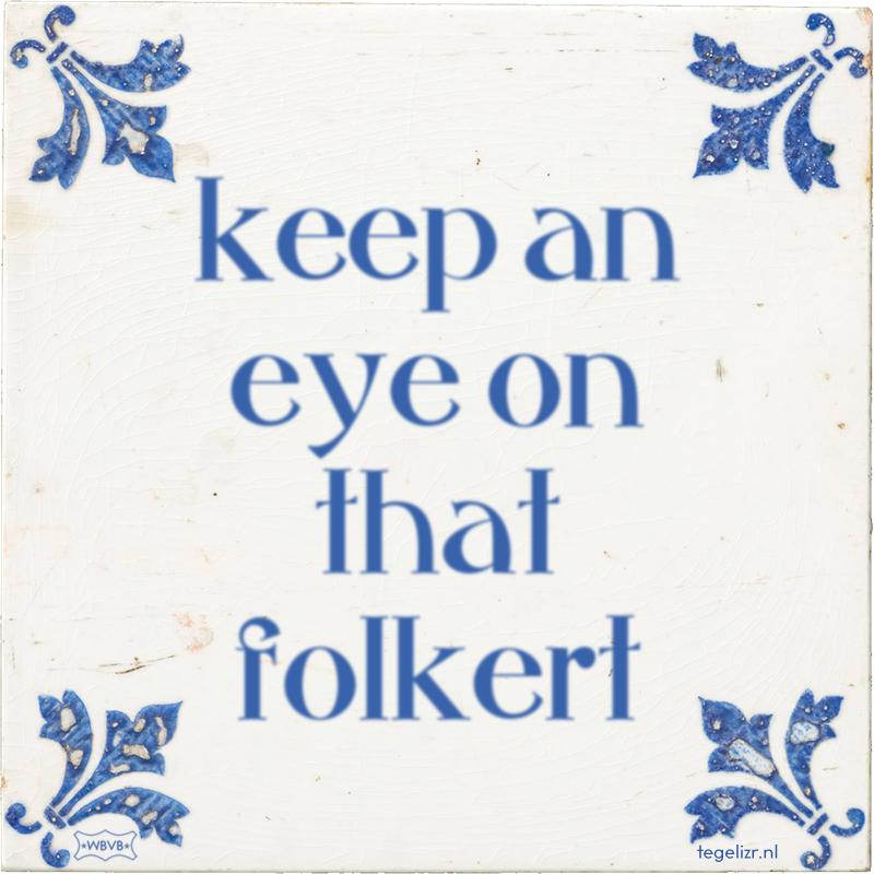 keep an eye on that folkert - Online tegeltjes bakken