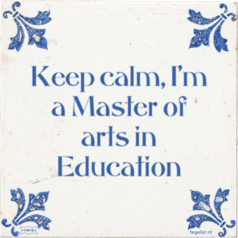 Keep calm, I'm a Master of arts in Education - Online tegeltjes bakken