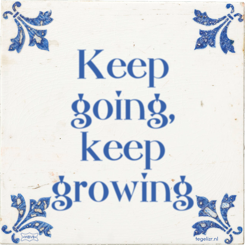 Keep going, keep growing - Online tegeltjes bakken