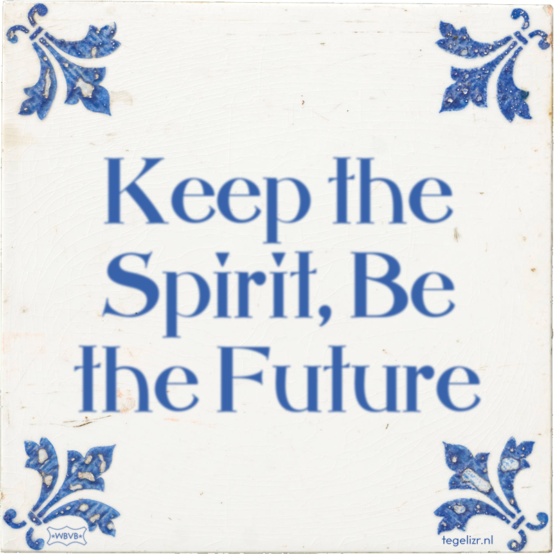 Keep the Spirit, Be the Future - Online tegeltjes bakken