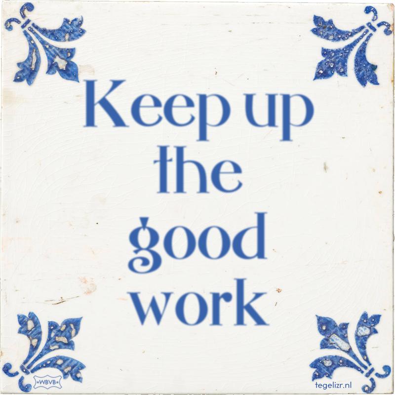 Keep up the good work - Online tegeltjes bakken