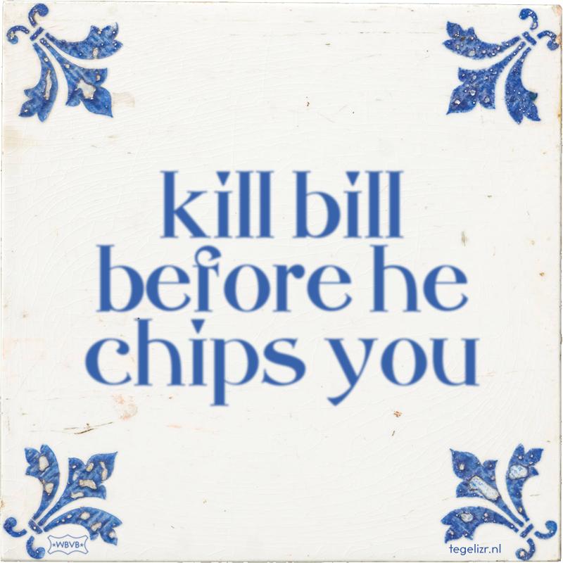 kill bill before he chips you - Online tegeltjes bakken