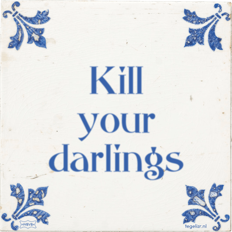 Kill your darlings - Online tegeltjes bakken