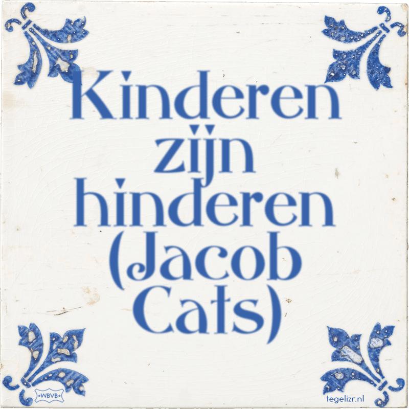 Kinderen zijn hinderen (Jacob Cats) - Online tegeltjes bakken