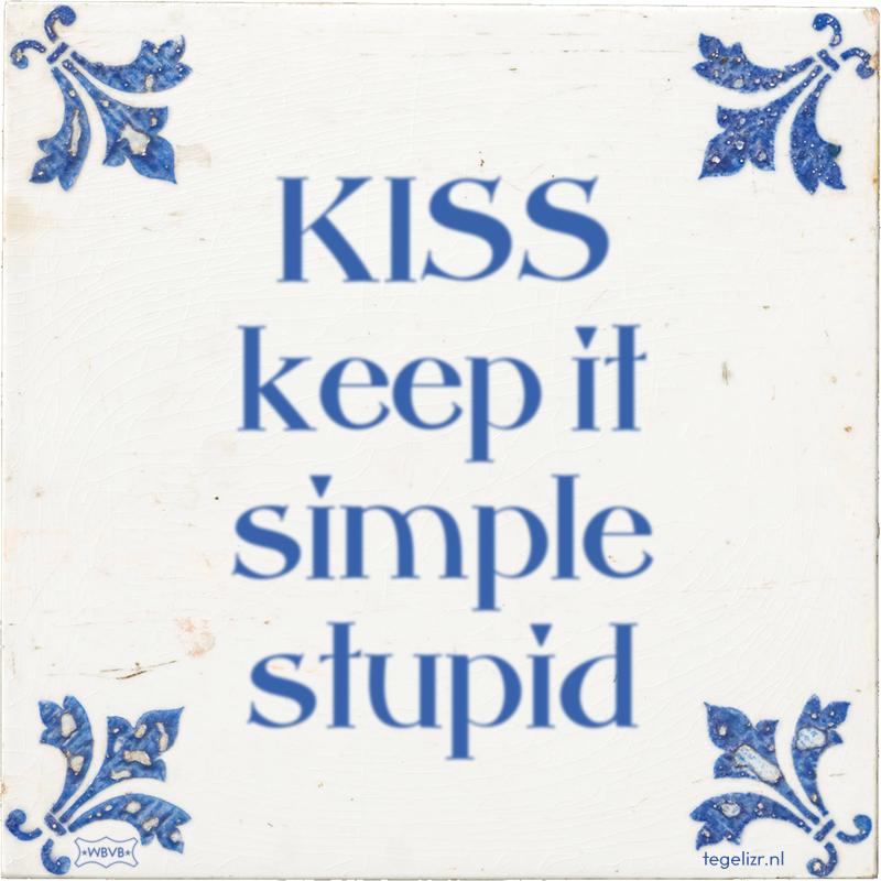 KISS keep it simple stupid - Online tegeltjes bakken