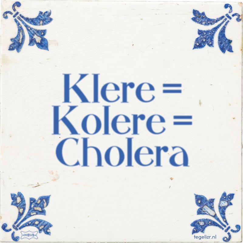 Klere = Kolere = Cholera - Online tegeltjes bakken