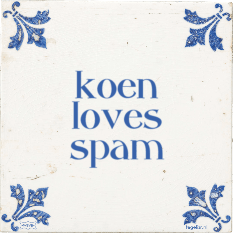 koen loves spam - Online tegeltjes bakken