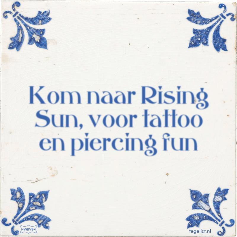 Kom naar Rising Sun, voor tattoo en piercing fun - Online tegeltjes bakken