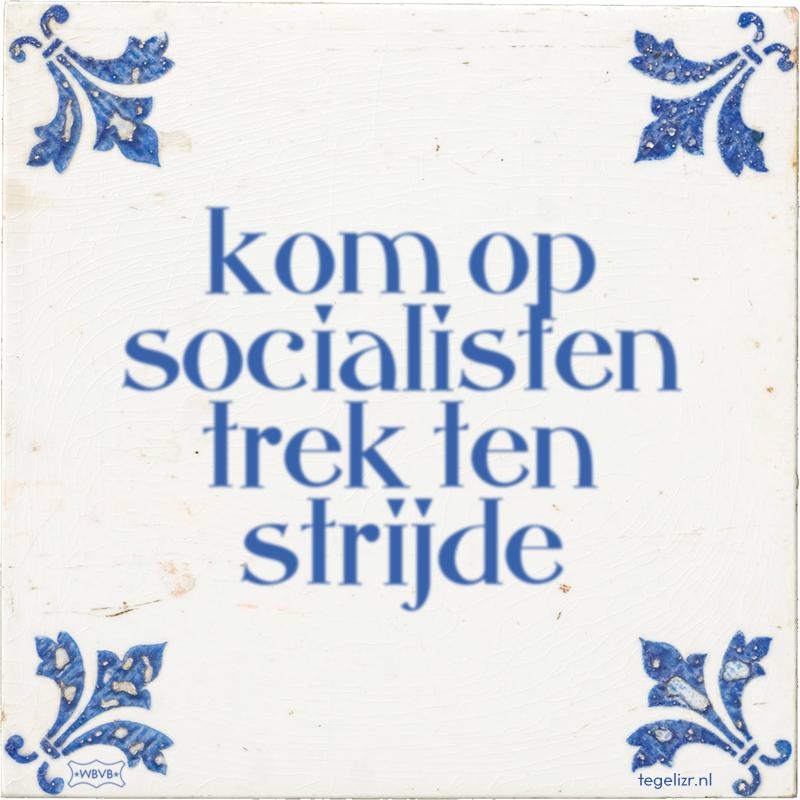 kom op socialisten trek ten strijde - Online tegeltjes bakken