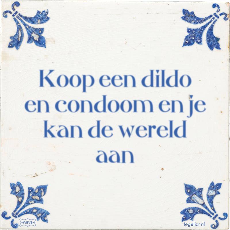 Koop een dildo en condoom en je kan de wereld aan - Online tegeltjes bakken