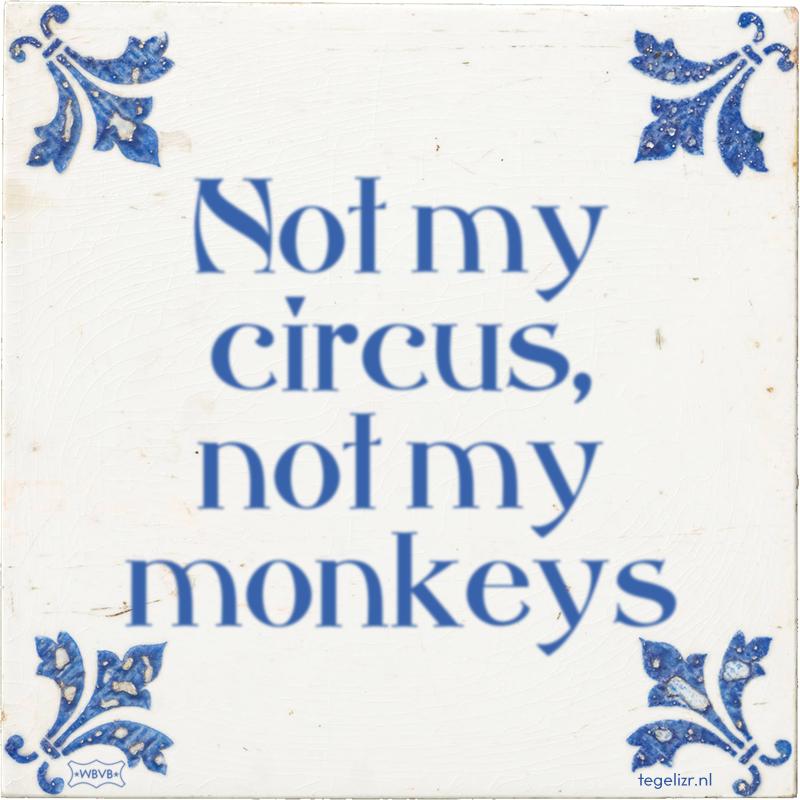 Not my circus, not my monkeys - Online tegeltjes bakken
