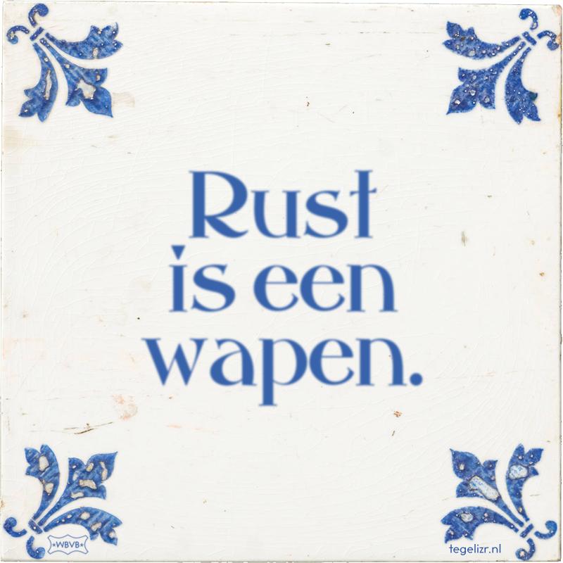 Rust is een wapen. - Online tegeltjes bakken