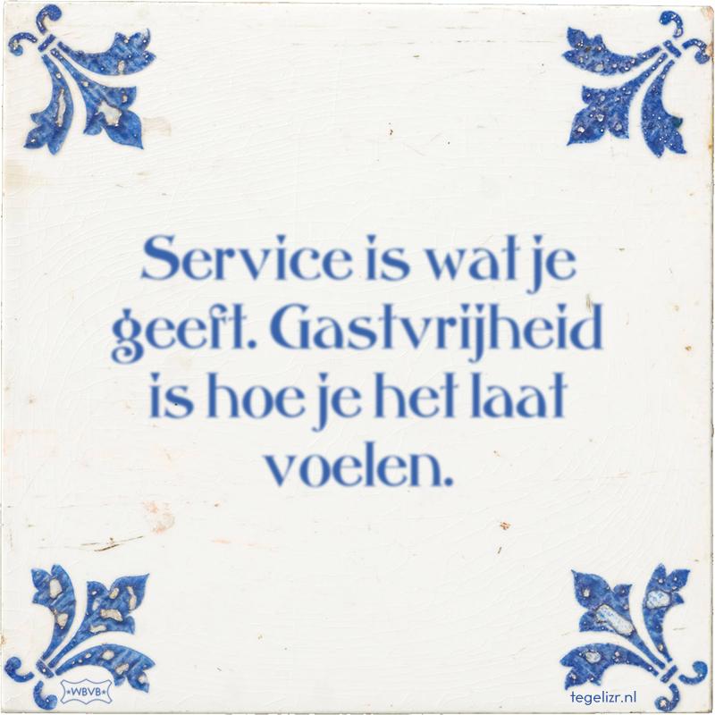 Service is wat je geeft. Gastvrijheid is hoe je het laat voelen. - Online tegeltjes bakken