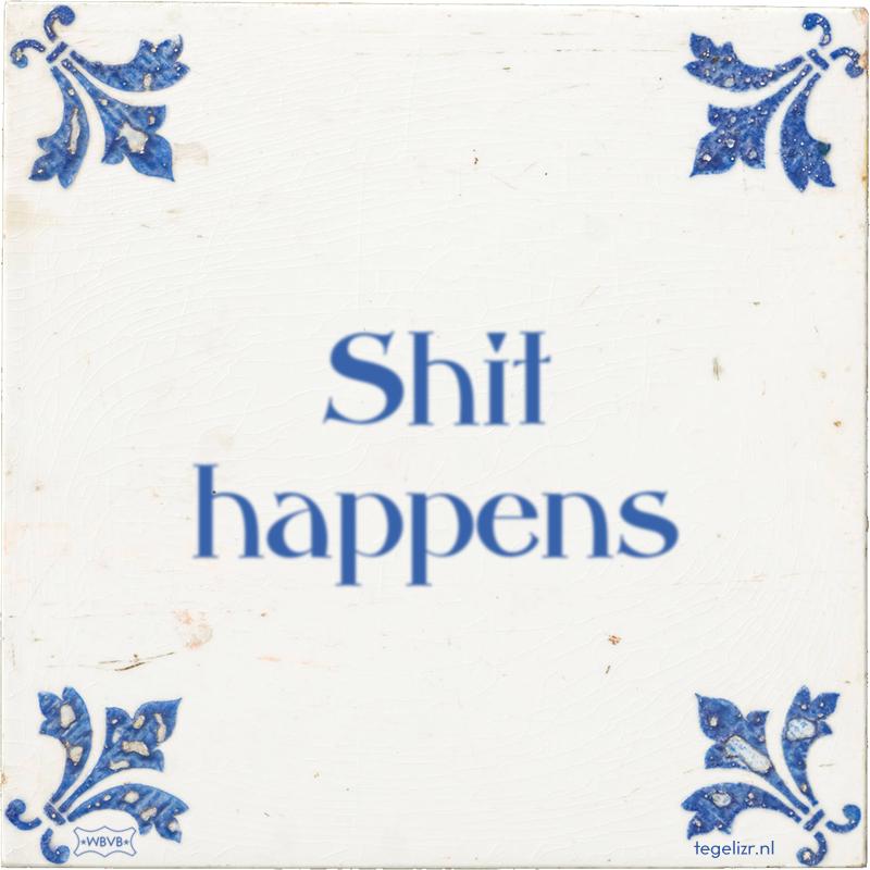shit happens - Online tegeltjes bakken
