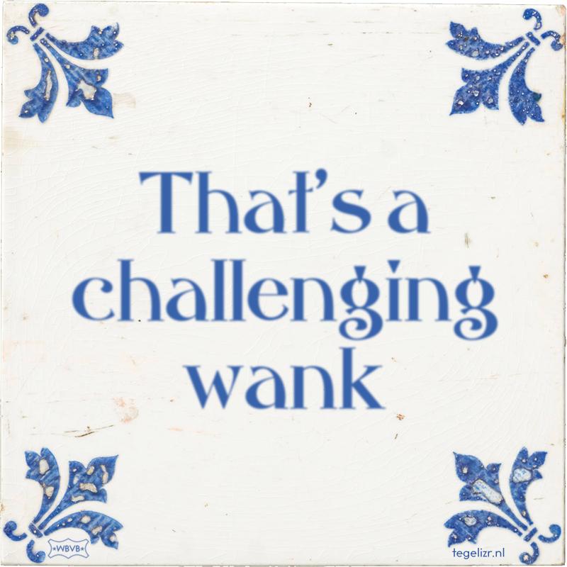 That's a challenging wank - Online tegeltjes bakken