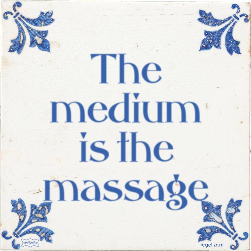 The medium is the massage - Online tegeltjes bakken