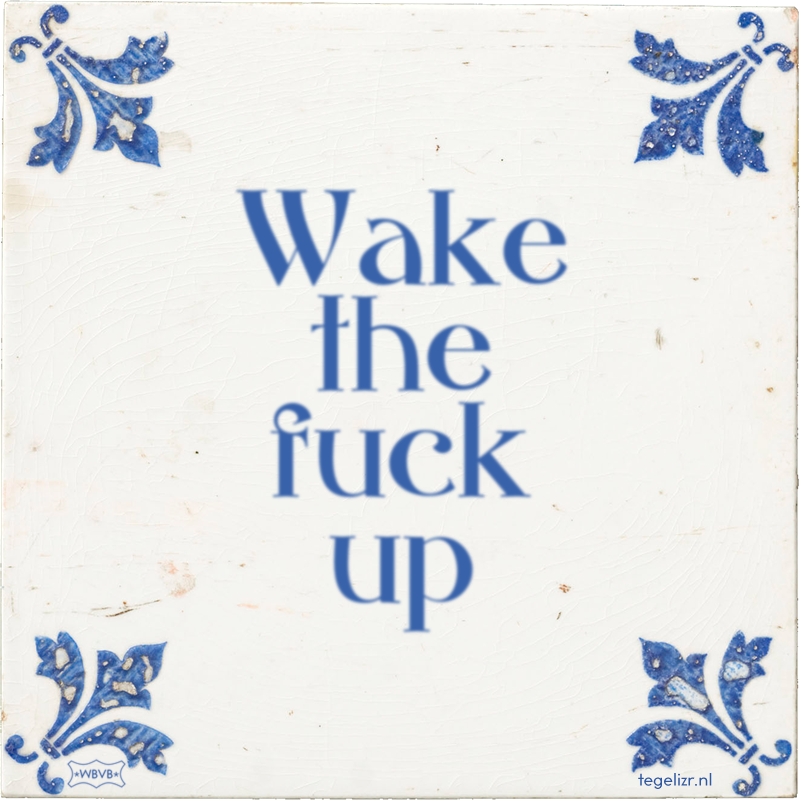Wake the fuck up - Online tegeltjes bakken