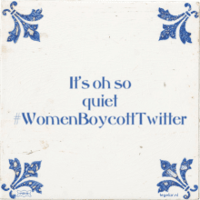 It's oh so quiet #WomenBoycottTwitter - 23 keer bekeken