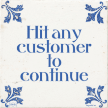 Hit any customer to continue - 20 keer bekeken