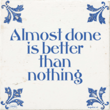 Almost done is better than nothing - 8 keer bekeken