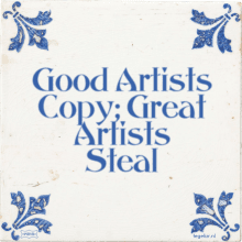 Good Artists Copy; Great Artists Steal - 29 keer bekeken