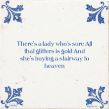 There's a lady who's sure All that glitters is gold And she's buying a stairway to heaven - 2 keer bekeken