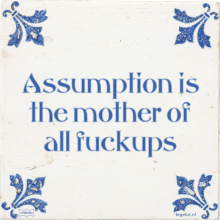 Assumption is the mother of all fuckups - 8 keer bekeken