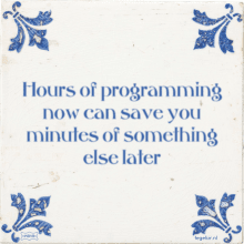 Hours of programming now can save you minutes of something else later - 21 keer bekeken