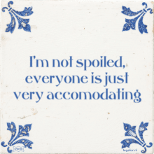 I'm not spoiled, everyone is just very accomodating - 8 keer bekeken
