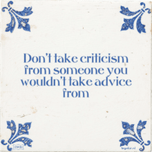 Don't take criticism from someone you wouldn't take advice from - 17 keer bekeken