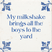 My milkshake brings all the boys to the yard - 24 keer bekeken