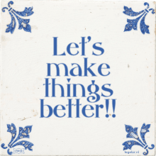 Let's make things better!! - 5 keer bekeken