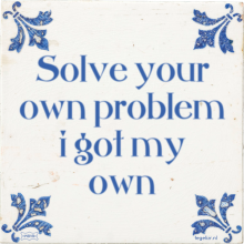 Solve your own problem i got my own - 10 keer bekeken