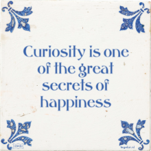 Curiosity is one of the great secrets of happiness - 4 keer bekeken