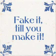 Fake it, till you make it! - 57 keer bekeken