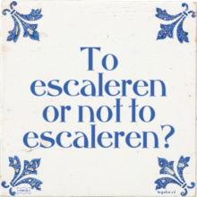 To escaleren or not to escaleren? - 20 keer bekeken