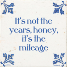 It's not the years, honey, it's the mileage - 47 keer bekeken