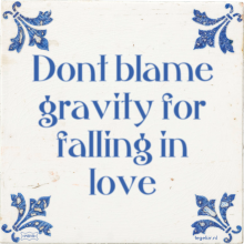 Dont blame gravity for falling in love - 15 keer bekeken