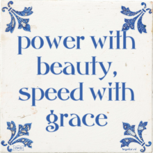 power with beauty, speed with grace - 35 keer bekeken