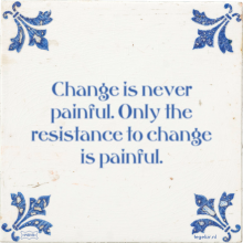Change is never painful. Only the resistance to change is painful. - 7 keer bekeken
