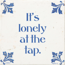 It's lonely at the tap. - 125 keer bekeken