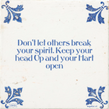 Don't let others break your spirit. Keep your head Up and your Hart open - 1 keer bekeken