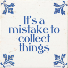 It's a mistake to collect things - 24 keer bekeken
