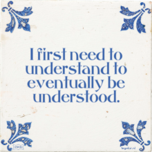 I first need to understand to eventually be understood. - 36 keer bekeken
