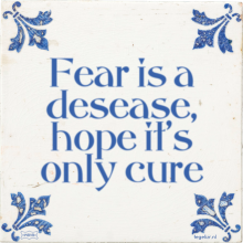 Fear is a desease, hope it's only cure - 55 keer bekeken